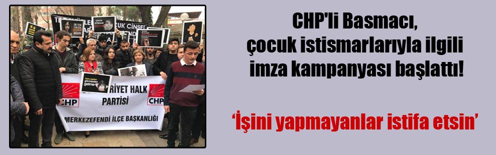 CHP'li Basmacı, çocuk istismarlarıyla ilgili imza kampanyası başlattı!