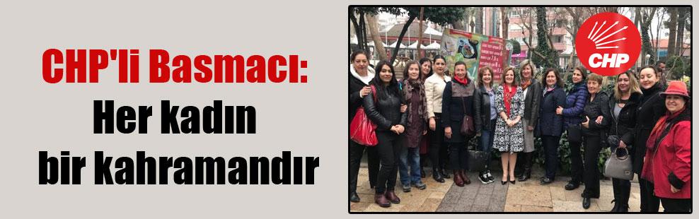 CHP'li Basmacı: Her kadın bir kahramandır