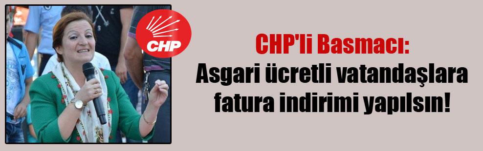 CHP'li Basmacı: Asgari ücretli vatandaşlara fatura indirimi yapılsın!