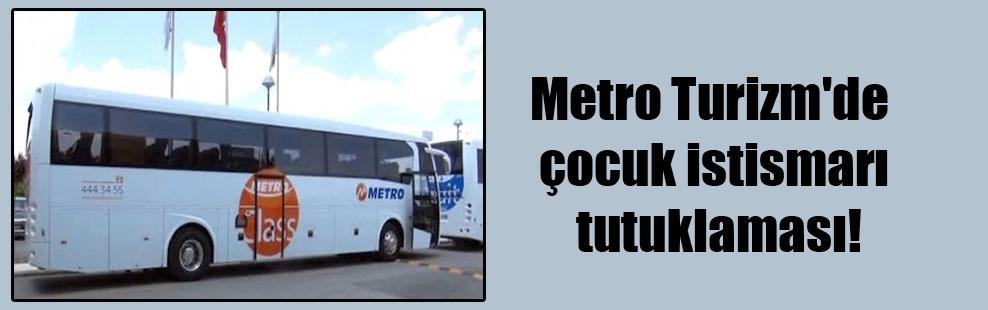 Metro Turizm'de çocuk istismarı tutuklaması!