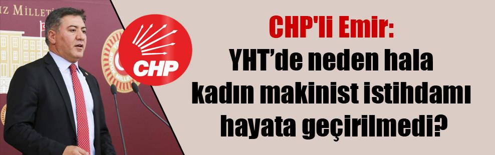 CHP'li Emir: YHT'de neden hala kadın makinist istihdamı hayata geçirilmedi?