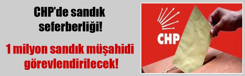 CHP'de sandık seferberliği! 1 milyon sandık müşahidi görevlendirilecek!