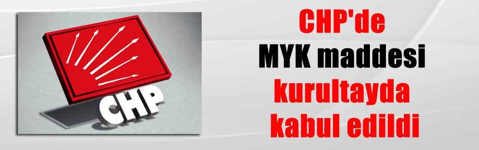 CHP'de MYK maddesi kurultayda kabul edildi