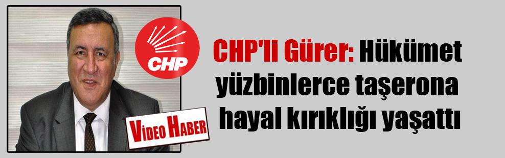 CHP'li Gürer: Hükümet yüzbinlerce taşerona hayal kırıklığı yaşattı