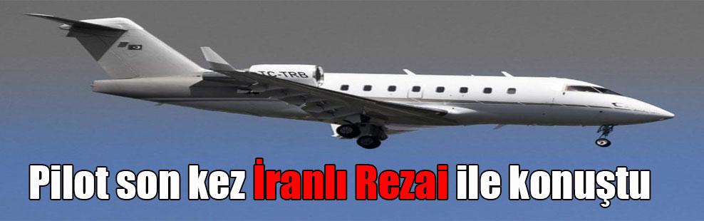 Pilot son kez İranlı Rezai ile konuştu