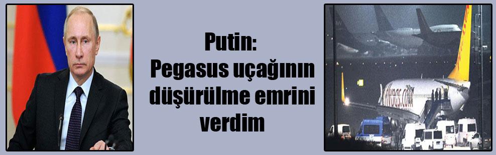Putin: Pegasus uçağının düşürülme emrini verdim