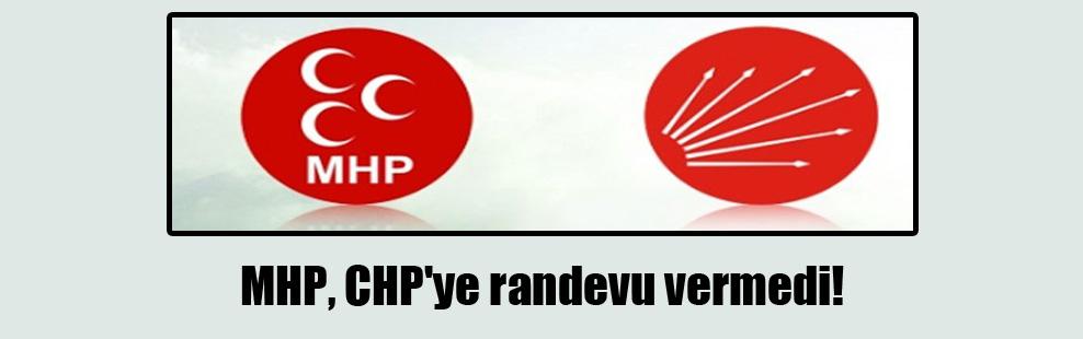MHP, CHP'ye randevu vermedi!