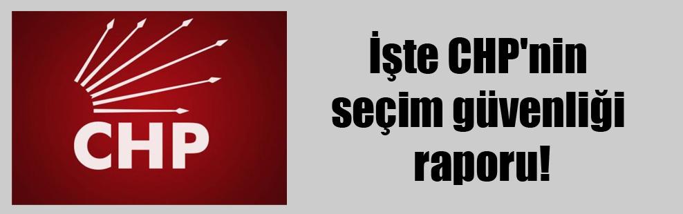 İşte CHP'nin seçim güvenliği raporu!