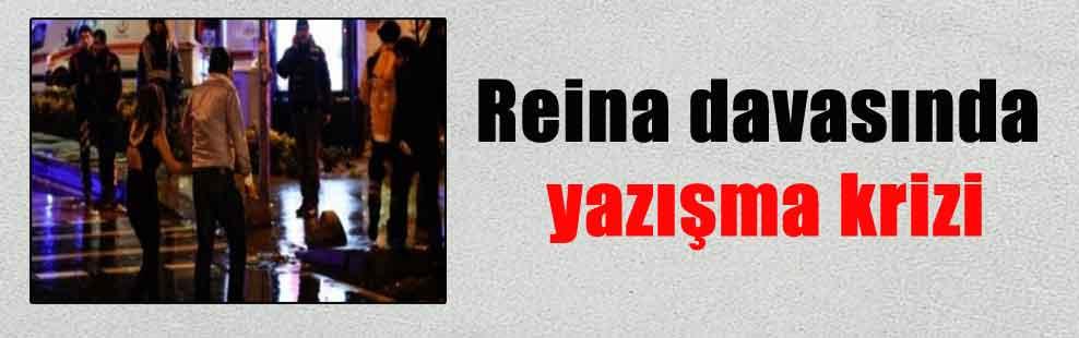 Reina davasında yazışma krizi