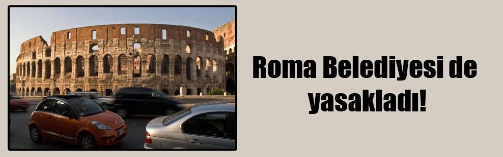 Roma Belediyesi de yasakladı!