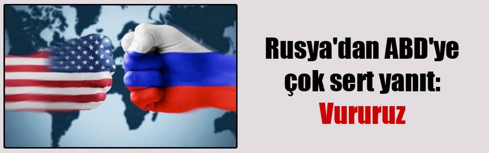 Rusya'dan ABD'ye çok sert yanıt: Vururuz