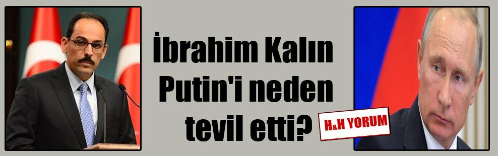 İbrahim Kalın Putin'i neden tevil etti?