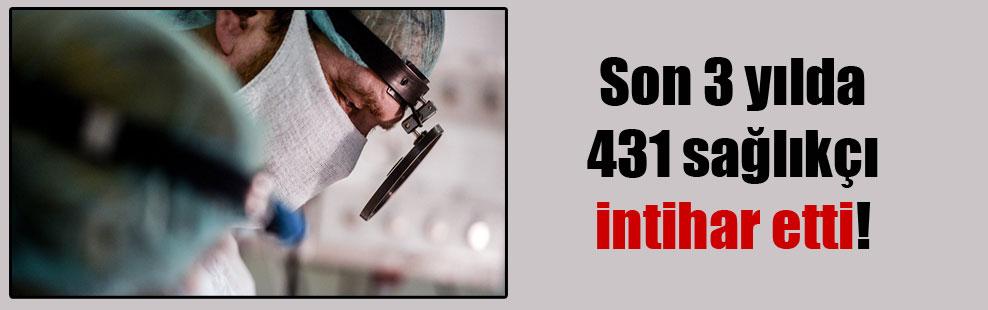 Son 3 yılda 431 sağlıkçı intihar etti!