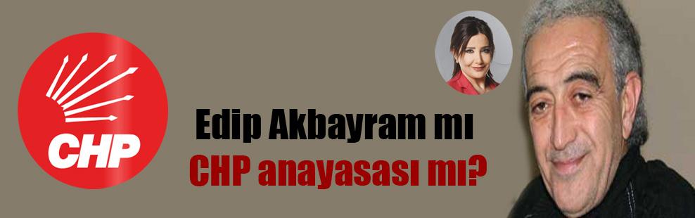 Edip Akbayram mı CHP anayasası mı?