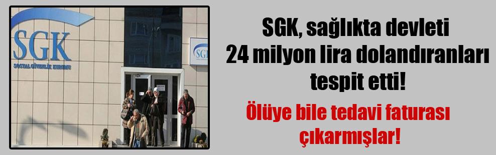 SGK, sağlıkta devleti 24 milyon lira dolandıranları tespit etti!
