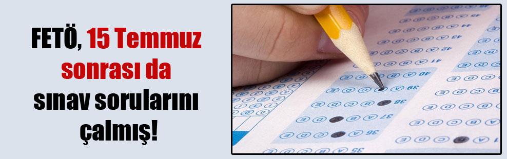 FETÖ, 15 Temmuz sonrası da sınav sorularını çalmış!