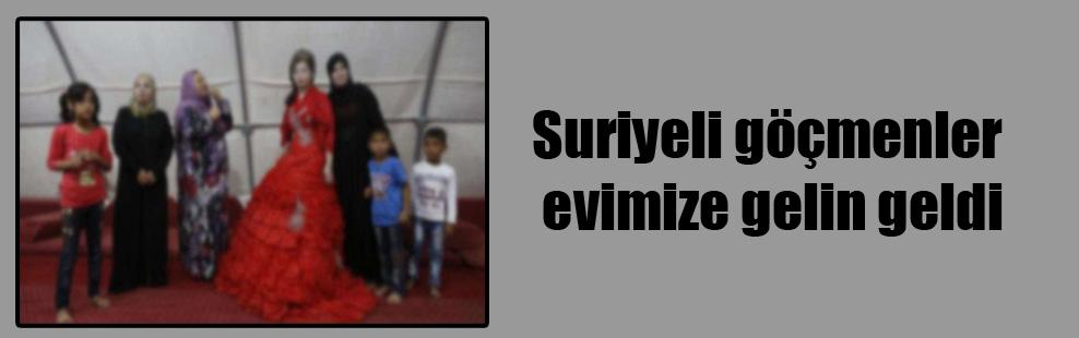 Suriyeli göçmenler evimize gelin geldi