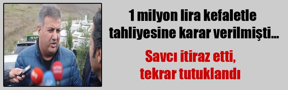 1 milyon lira kefaletle tahliyesine karar verilmişti… Savcı itiraz etti, tekrar tutuklandı