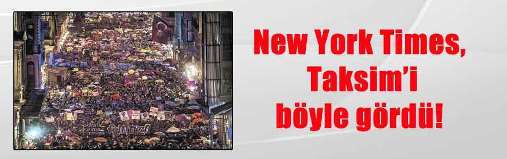 New York Times, Taksim'i böyle gördü!