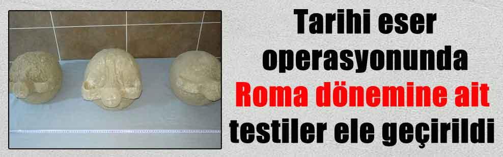 Tarihi eser operasyonunda Roma dönemine ait testiler ele geçirildi