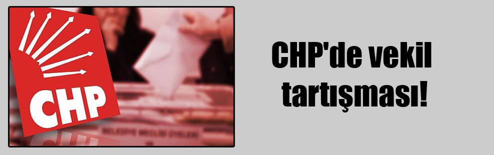 CHP'de vekil tartışması!