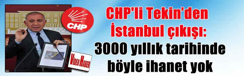 CHP'li Tekin'den İstanbul çıkışı: 3000 yıllık tarihinde böyle ihanet yok