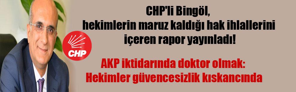 CHP'li Bingöl, hekimlerin maruz kaldığı hak ihlallerini içeren rapor yayınladı!