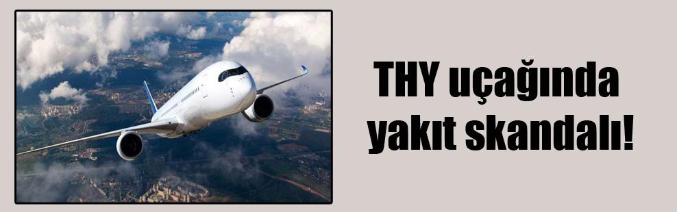 THY uçağında yakıt skandalı!