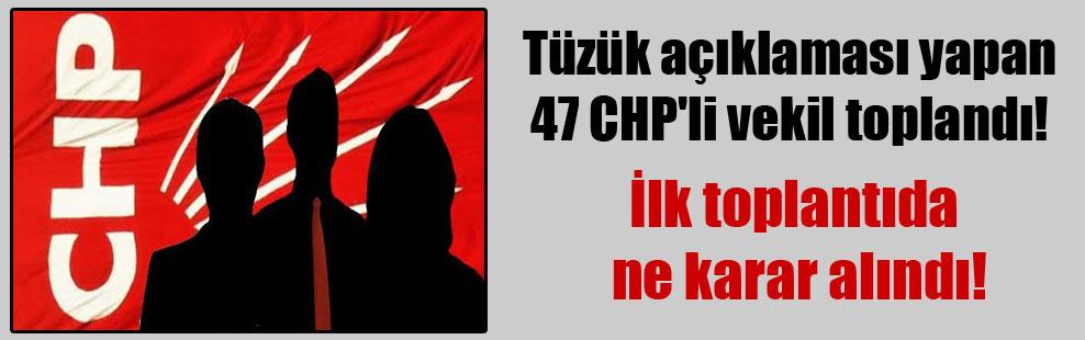 Tüzük açıklaması yapan 47 CHP'li vekil toplandı!