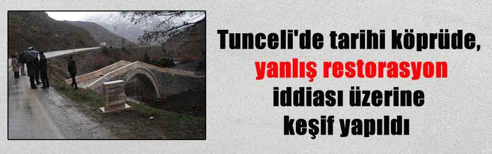 Tunceli'de tarihi köprüde, yanlış restorasyon iddiası üzerine keşif yapıldı