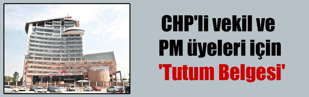 CHP'li vekil ve PM üyeleri için 'Tutum Belgesi'