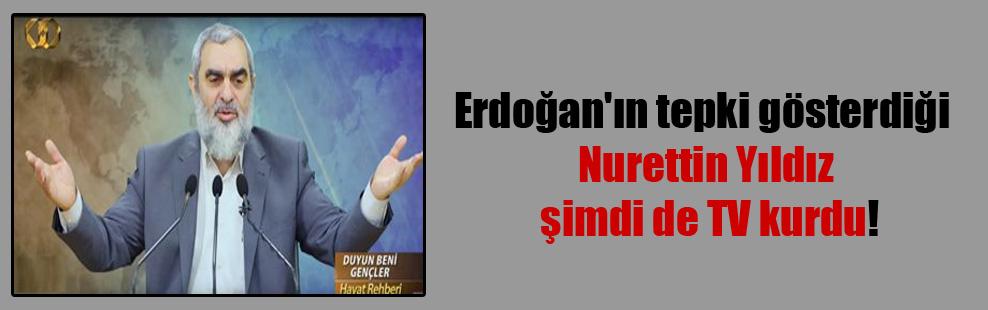 Erdoğan'ın tepki gösterdiği Nurettin Yıldız şimdi de TV kurdu!