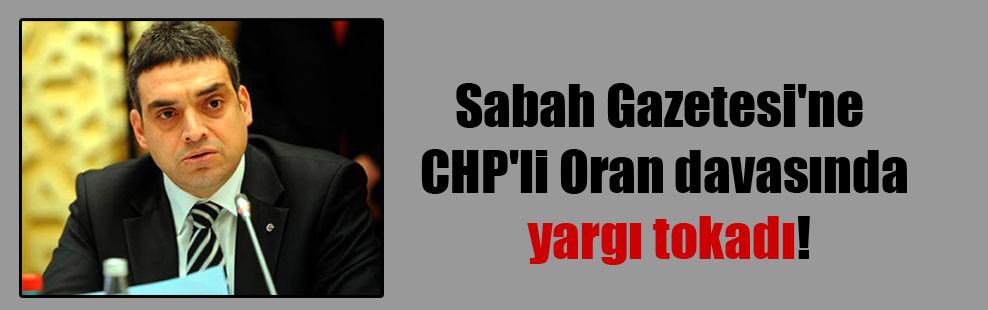 Sabah Gazetesi'ne CHP'li Oran davasında yargı tokadı!