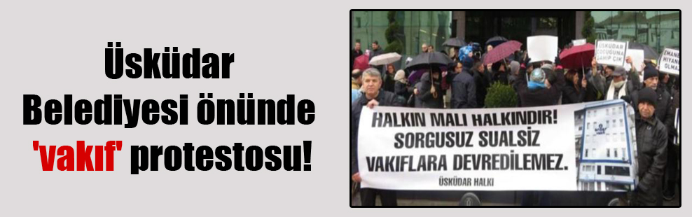 Üsküdar Belediyesi önünde 'vakıf' protestosu!