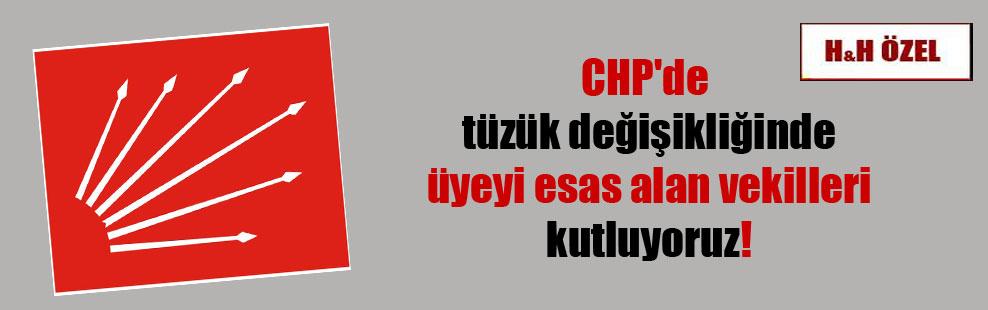 CHP'de tüzük değişikliğinde üyeyi esas alan vekilleri kutluyoruz!