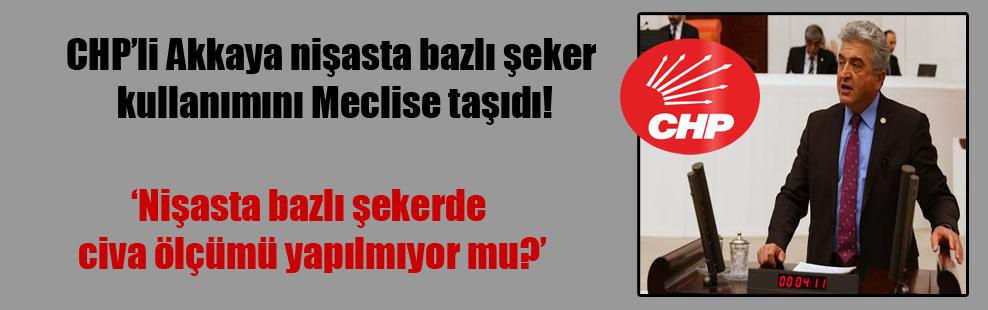 CHP'li Akkaya nişasta bazlı şeker kullanımını Meclise taşıdı!