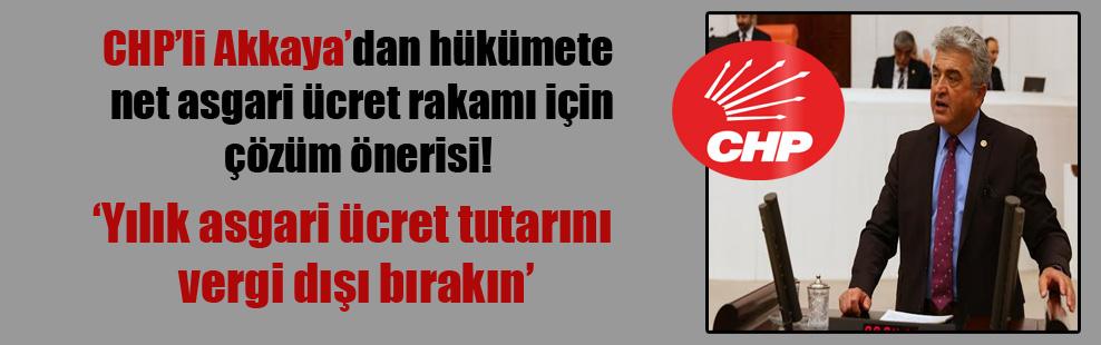 CHP'li Akkaya'dan hükümete net asgari ücret rakamı için çözüm önerisi!