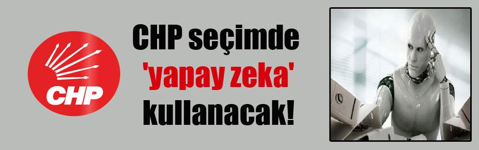 CHP seçimde 'yapay zeka' kullanacak!