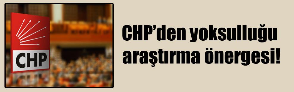 CHP'den yoksulluğu raştırma önergesi!