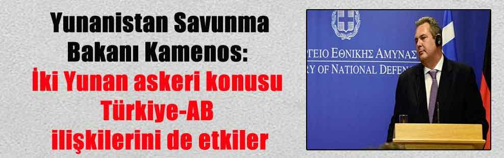 Yunanistan Savunma Bakanı Kamenos: İki Yunan askeri konusu Türkiye-AB ilişkilerini de etkiler