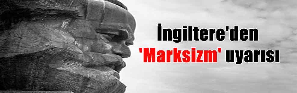 İngiltere'den 'Marksizm' uyarısı