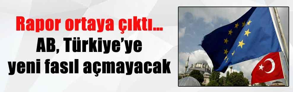 Rapor ortaya çıktı… AB, Türkiye'ye yeni fasıl açmayacak