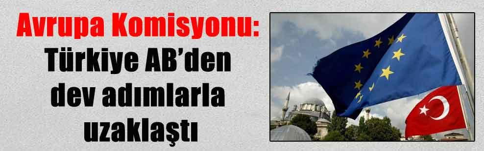 Avrupa Komisyonu: Türkiye AB'den dev adımlarla uzaklaştı