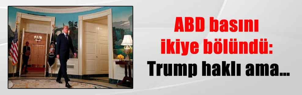 ABD basını ikiye bölündü: Trump haklı ama…