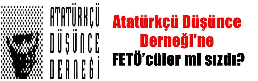 Atatürkçü Düşünce Derneği'ne FETÖ'cüler mi sızdı?