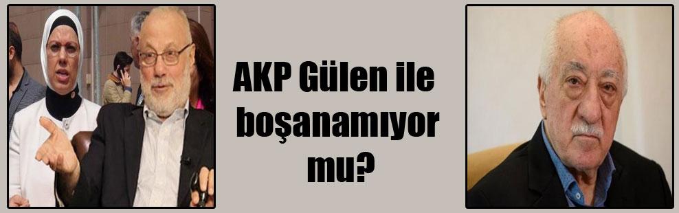 AKP Gülen ile boşanamıyor mu?