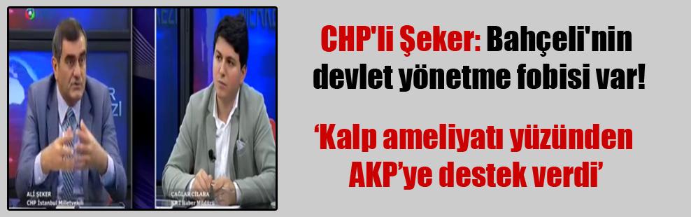 CHP'li Şeker: Bahçeli'nin devlet yönetme fobisi var!