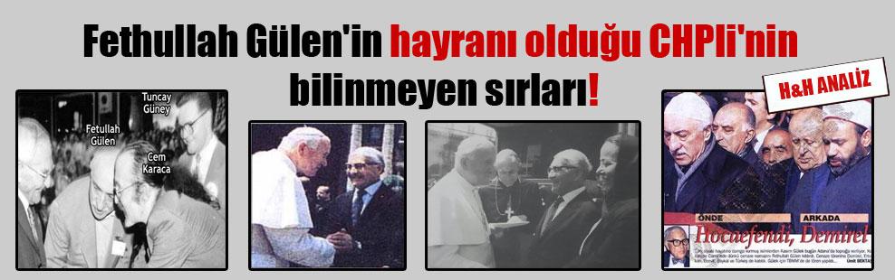 Fethullah Gülen'in hayranı olduğu CHPli'nin bilinmeyen sırları!