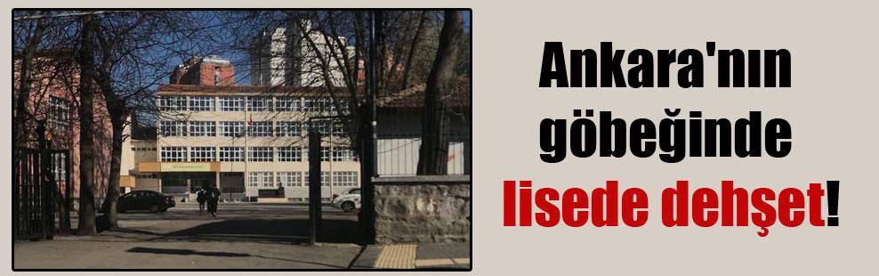 Ankara'nın göbeğinde lisede dehşet!