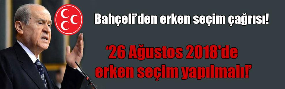 Bahçeli: 26 Ağustos 2018'de erken seçim yapılmalı!